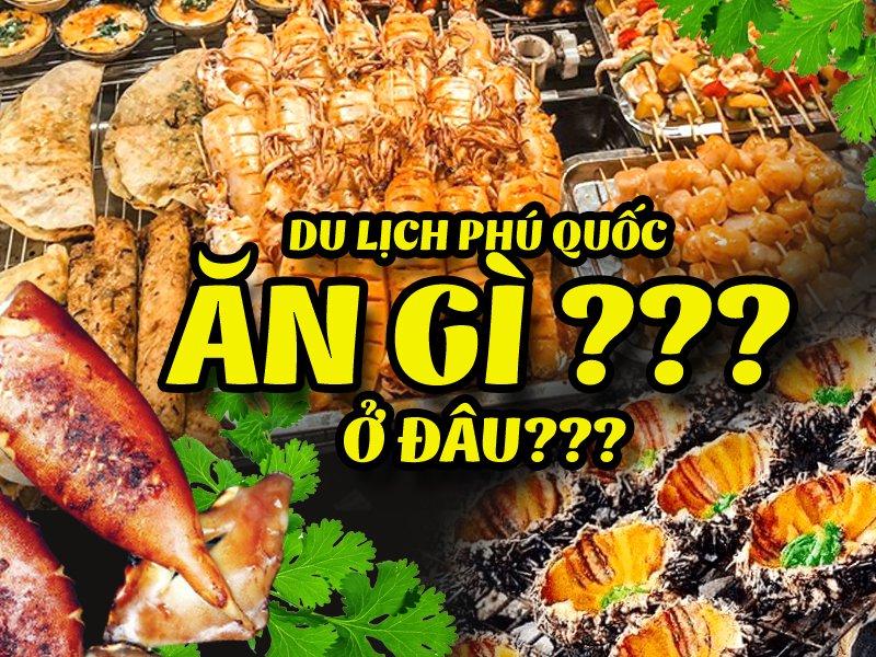 Du lịch  Phú Quốc ăn gì? Ở đâu?