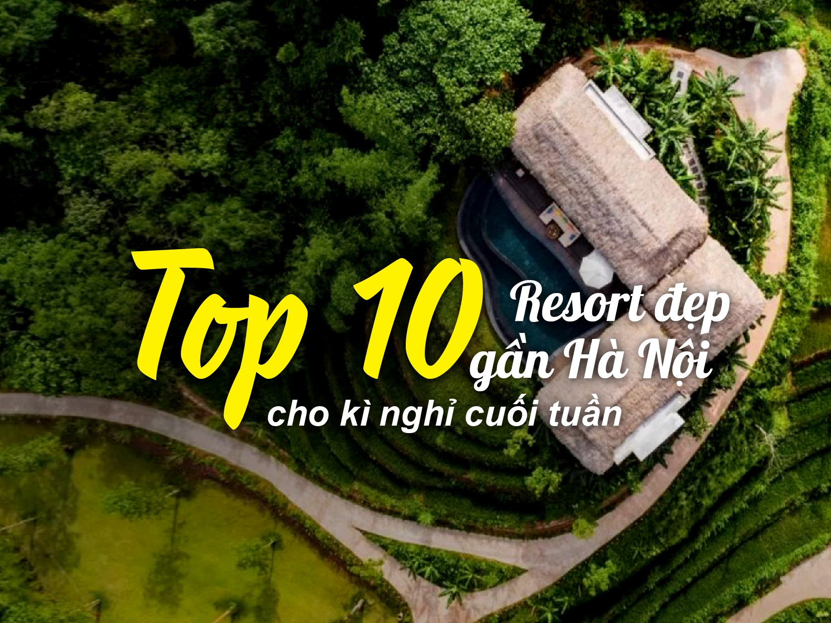 Top 10 resort đep gần Hà Nội cho kì nghỉ cuối tuần và giá cập nhật năm 2021