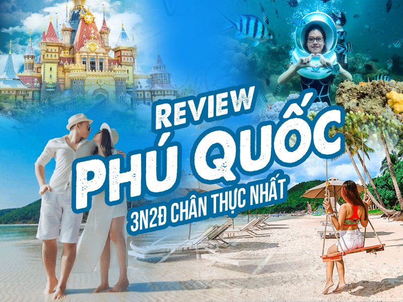 Review chân thật nhất chuyến du lịch Phú Quốc 3N2Đ.